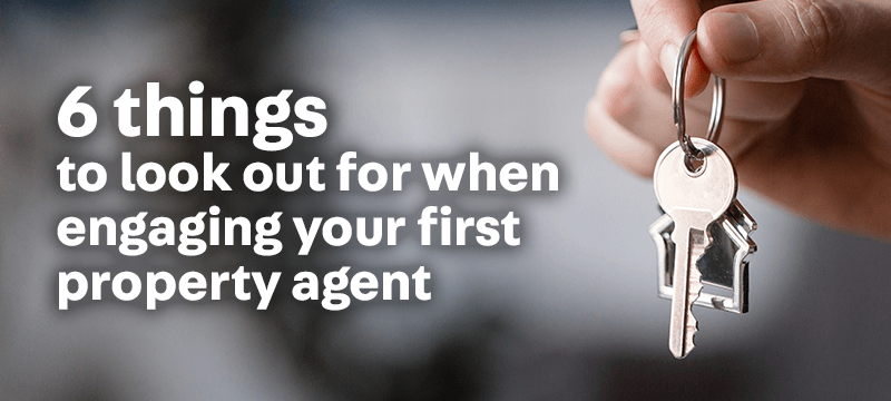 6 Things to Look Out For When Engaging Your First Property Agent
