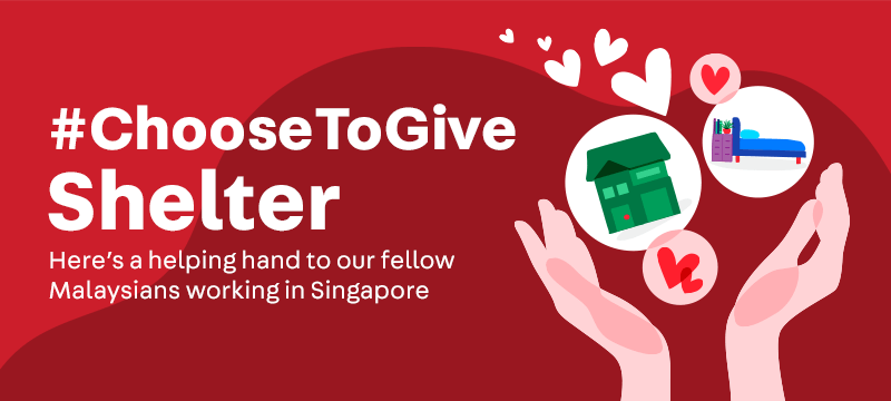 #ChooseToGive Shelter: Helping Malaysian Workers Find Temporary Homes in Singapore
